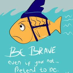 Be Brave No Matter What