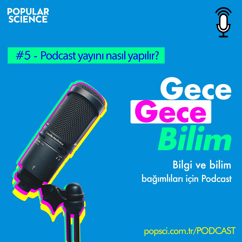 #5- Podcast yayını nasıl yapılır?- Gece Gece Bilim