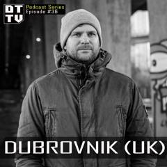 Dubrovnik (UK) - Dub Techno TV Podcast Series #36