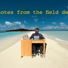 Episode 7.5 - Notes from the Field Desk - The Proposal