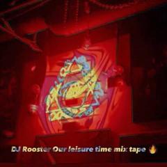 DJ Rooster Our leisure time mix tape ߮߰🖤߮߬ ⃕