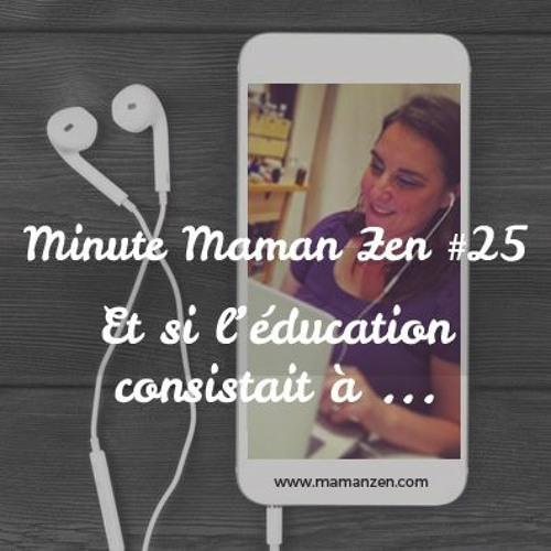 Minute Maman Zen #25 : Et si l'éducation consistait à...