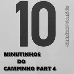 10 MINUTINHOS DO CAMPINHO PART 4 [@djphdocampinho]