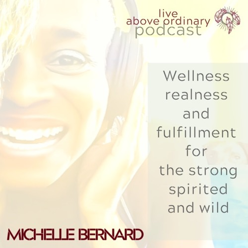 LIVE ABOVE ORDINARY PODCAST with Michelle Bernard