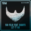 Sir Felix feat. SIIGHTS - Let It Go