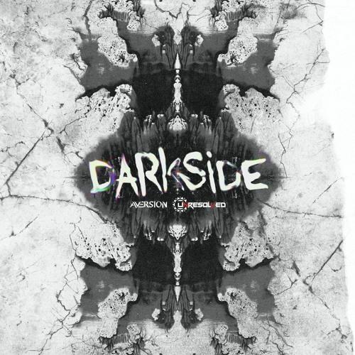 Aversion & Unresolved - Darkside