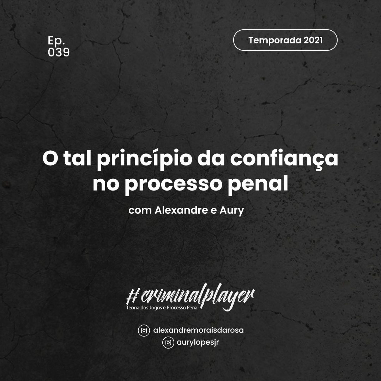 Ep. 039 O tal princípio da confiança no processo penal