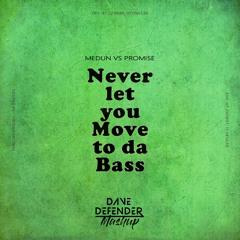 Medun vs Promi5e - Never Let You Move To Da Bass (Dave Defender Mashup) | FREE DOWNLOAD