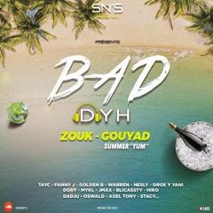 BAD DYH ZOUK GOUYAD EDITION SUMMER YUM (MIAMMM!!!)2021