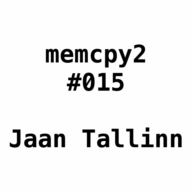 Memcpy2 #015 – Jaan Tallinn