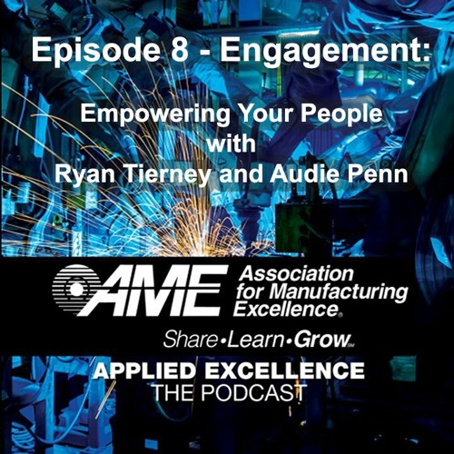 Episode 8 - Engagement: Empowering Your People with Ryan Tierney and Audie Penn