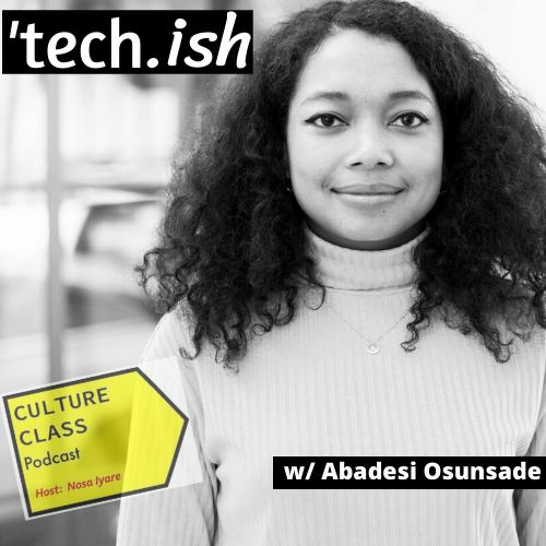Ep 074- Techish  (w/ Abadesi Osunsade)