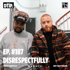 Episode 187: Disrespectfully