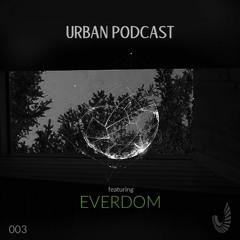 Urban Podcast 003 - Everdom