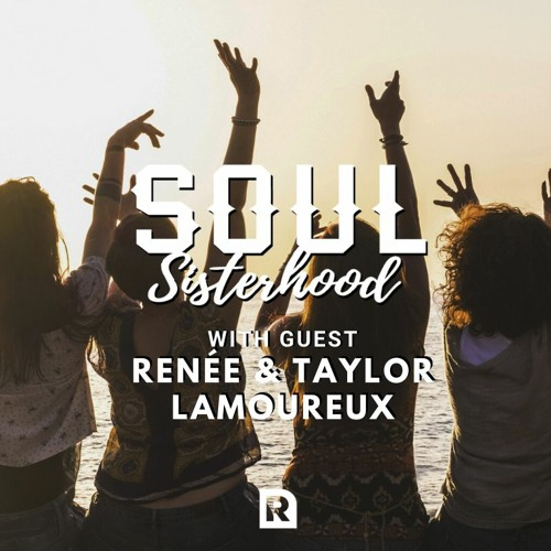 SOUL Sisterhood with guests Renee and Taylor Lamoureux