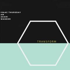 TRANSFORM ft. AM & Akari (PROD. WANDER)