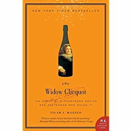 *EPUB$ The Widow Clicquot: The Story of a Champagne Empire and the Woman Who Ruled It (P.S.) Free D
