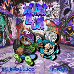 Lil Fonto & BIGBABYGUCCI - What U On