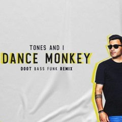 TONES AND I - DANCE MONKEY (DOOTY BASS FUNK REMIX)