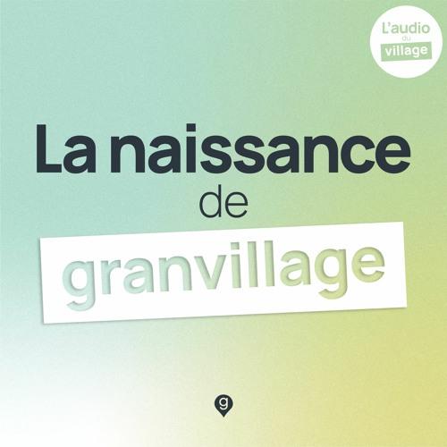 L'audio du village: La naissance de granvillage