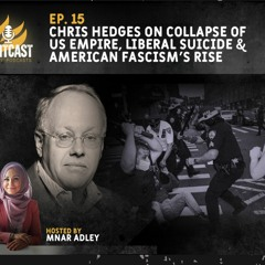 Chris Hedges on the Collapse of US Empire, Liberal Suicide and the Rise of Fascism