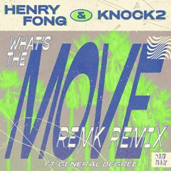 Henry Fong & Knock2 - What's The Move! (feat. General Degree) [RemK Remix]