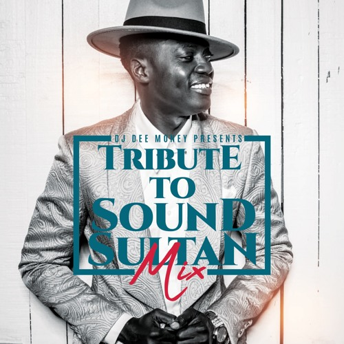 TRIBUTE TO SOUND SULTAN MIXED BY DJ DEE MONEY