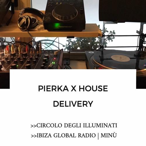 Pierka x House Delivery #13 - Ibiza Global Radio / Circolo Degli Illuminati / Minù