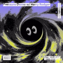 Noods | Pressure Dome w/Harry Rodger | 16.09.2021
