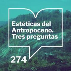 Episodio 274: Estéticas del Antropoceno - Presentación