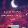 Download DJ LEO MIXTAPE DANCEHALL TIQUICIA 2021 Mp3