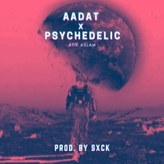 Aadat X Psychedelic - Atif Aslam