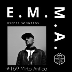 E.M.M.A. wieder Sonntags Podcast #169 with Mirko Antico