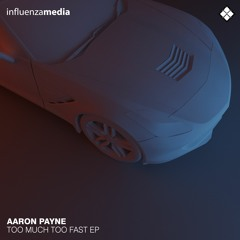 INFLUENZA 246 // Aaron Payne - Too Much Too Fast EP