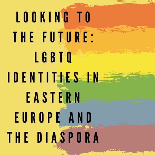 TWMR Ep 44 - Looking to the Future: LGTBQ Identities in Eastern Europe and the Slavic Diaspora