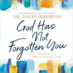 GOD HAS NOT FORGOTTEN YOU by Dr. David Jeremiah | Chapter One