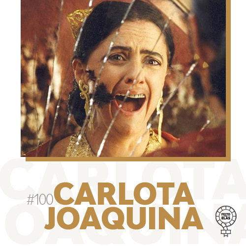 Feito por Elas #100 Carlota Joaquina