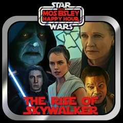 Ep 12 Mos Eisley Happy Hour - The Rise of Skywalker