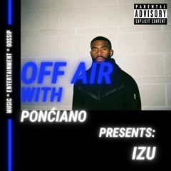 OFF AIR WITH PONCIANO EP12: IZU INTERVIEW