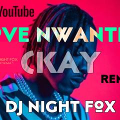 Ckay - Love Nwantini - UNLE   DJ Night Fox   ريمكس تيك توك   اووله