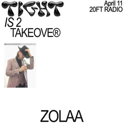 Tight Is 2 Takeover w/ Zolaa @20ft Radio 11.04.20