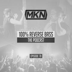 MKN | 100% Reverse Bass Podcast | Episode 70
