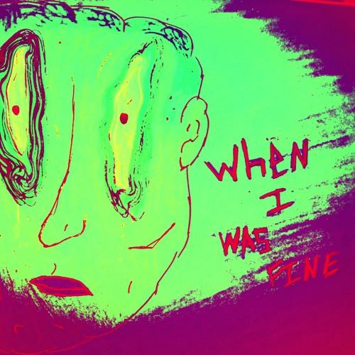 When I was fine
