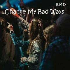 Change My Bad Ways