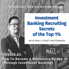 Episode 61: How To Become A Millionaire By Age 30 (Through Investment Banking)