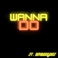 Wanna do ft DMBdagoat