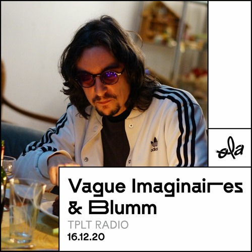 tplt radio ~ Vague Imaginaires & Blumm (16.12.20)