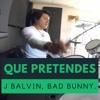 J. Balvin, Bad Bunny - QUE PRETENDES | drum cover bateria
