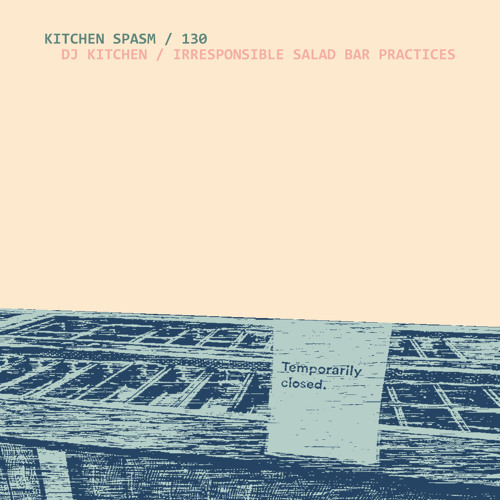 Kitchen Spasm 130 / DJ Kitchen - Irresponsible Salad Bar Practices