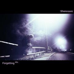Shemrooni - Forgetting ~ Mix